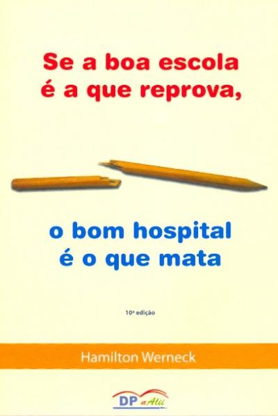 SE A BOA ESCOLA E A QUE REPROVA O BOM HOSPITAL E...