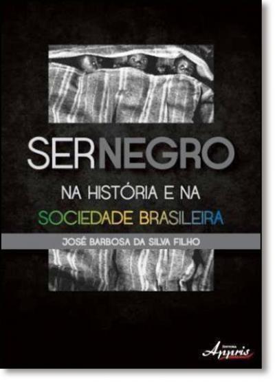 SER NEGRO NA HISTORIA E NA SOCIEDADE BRASILEIRA - O DITO O NAO DITO E O POR DIZER