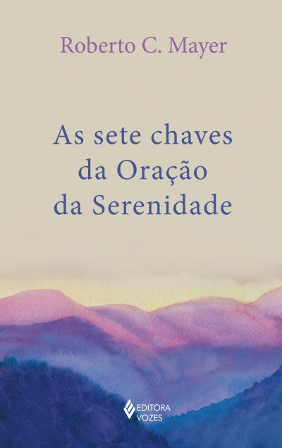 SETE CHAVES DA ORAÇÃO DA SERENIDADE, AS