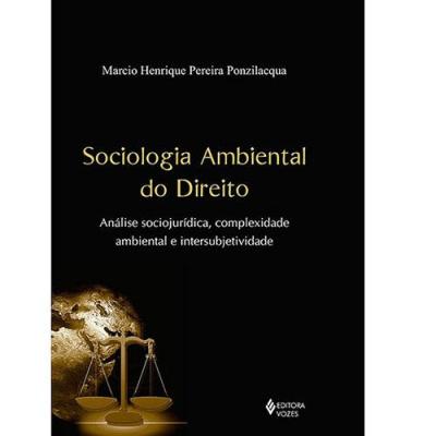 SOCIOLOGIA AMBIENTAL DO DIREITO - ANÁLISE SOCIOJURÍDICA, COMPLEXIDADE AMBIENTAL E INTERSUBJETIVIDADE