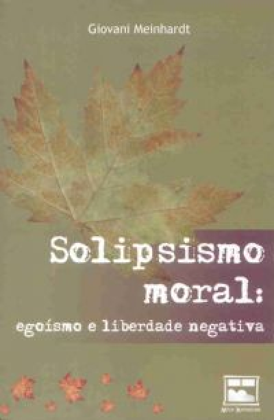 SOLIPSISMO MORAL - EGOISMO E LIBERDADE NEGATIVA