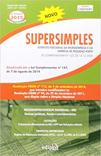 SUPERSIMPLES: ESTATUTO NACIONAL DA MICROEMPRESA E DA EMPRESA DE PEQUENO PORTE: LEI COMPLEMENTAR Nº 123, DE 14.12.2006