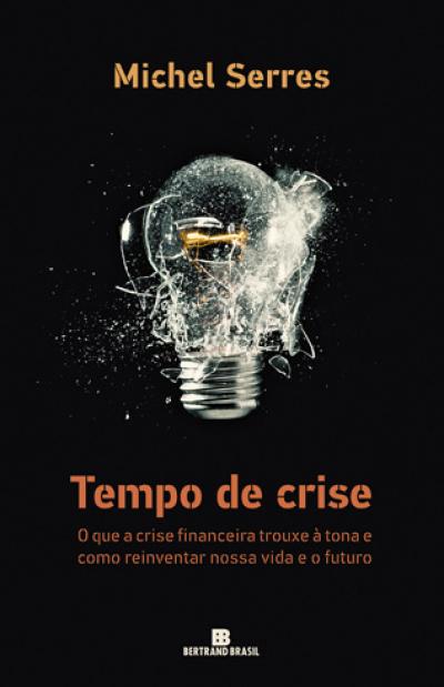 TEMPO DE CRISE - O QUE A CRISE FINANCEIRA TROUXE A TONA E COMO REINVENTAR NOSSA VIDA E O FUTURO