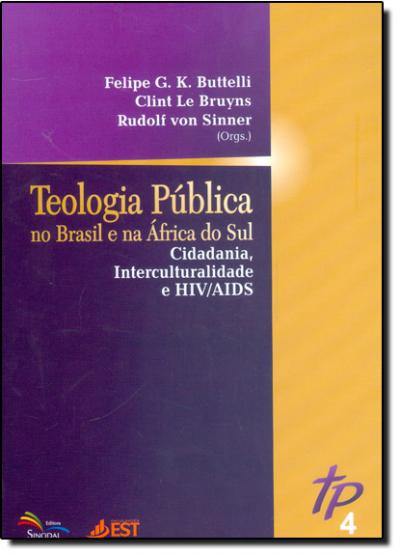 TEOLOGIA PUBLICA NO BRASIL E NA AFRICA DO SUL 4 - CIDADANIA, INTERCULTURALIDADE E HIV/AIDS - VOLUME 4