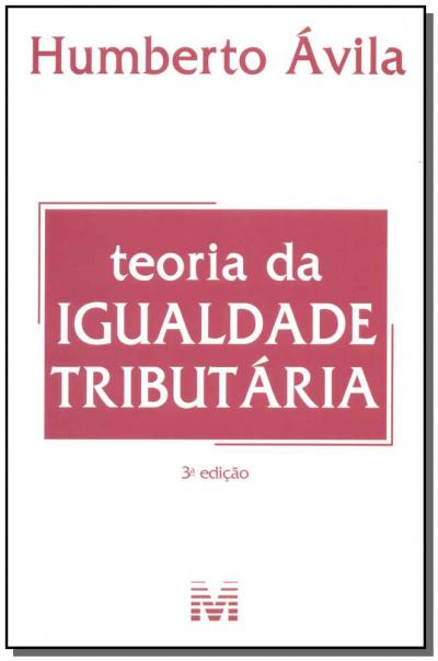 TEORIA DA IGUALDADE TRIBUTÁRIA - 3 ED./2015