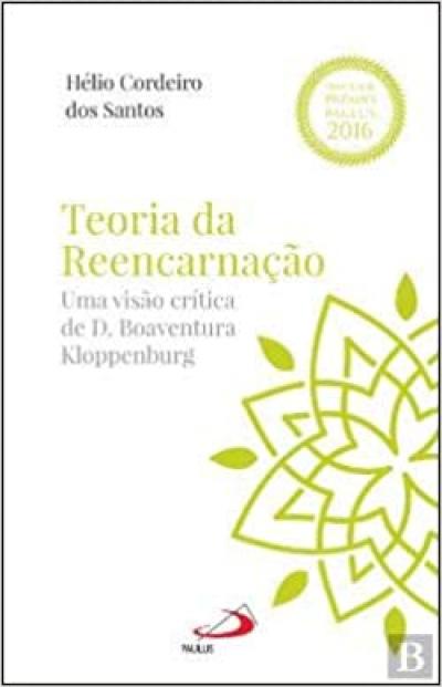 TEORIA DA REENCARNACAO - UMA VISAO CRITICA DE D. BOAVENTURA KLOPPENBURG