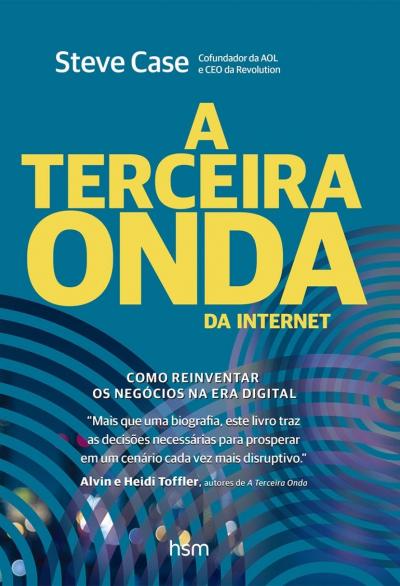 TERCEIRA ONDA DA INTERNET, A - COMO REINVENTAR OS NEGÓCIOS NA ERA DIGITAL