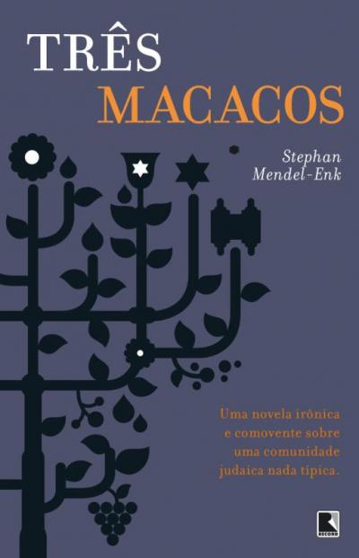 TRÊS MACACOS: UMA NOVELA IRÔNICA E COMOVENTE SOBRE UMA COMUNIDADE JUDAICA NADA TÍPICA