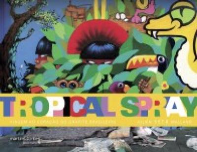TROPICAL SPRAY - VIAGEM AO CORACAO DO GRAFITE BRASILEIRO