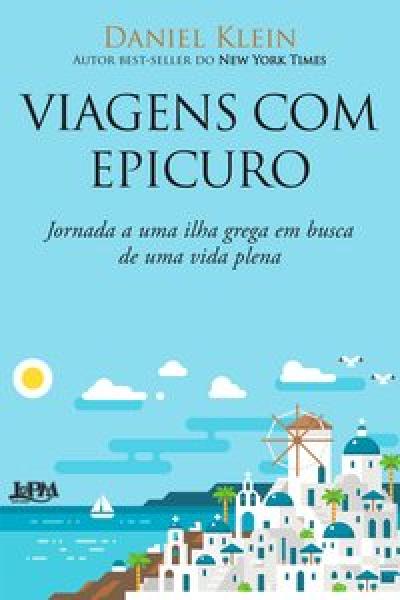 VIAGENS COM EPICURO - JORNADA A UMA ILHA GREGA EM BUSCA DE UMA VIDA PLENA