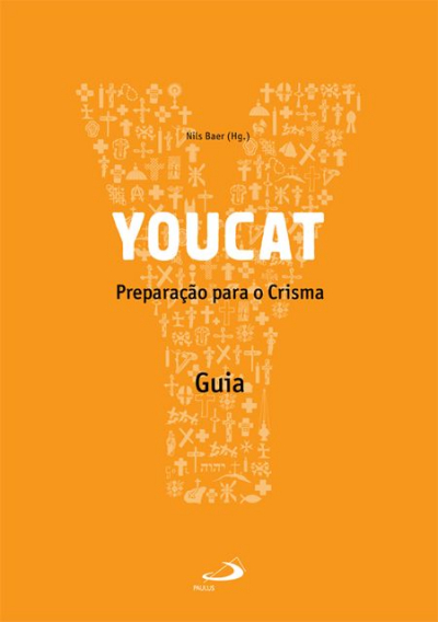 YOUCAT - PREPARACAO PARA O CRISMA - GUIA